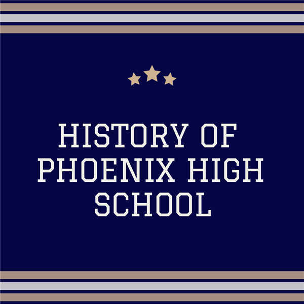 History of Phoenix High School